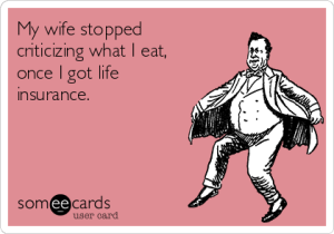 my-wife-stopped-criticizing-what-i-eat-once-i-got-life-insurance-96b59